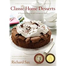 Classic Home Desserts: A Treasury of Heirloom and Contemporary Recipes from Around the World by Dorie Greenspan (Foreword), Richard Sax (9-Nov-2010) Hardcover