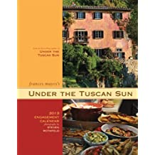 2013 Engagement Calendar: Under the Tuscan Sun by Frances Mayes (2012-07-25)