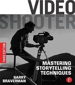 Video Shooter: Mastering Storytelling Techniques von [Braverman, Barry]