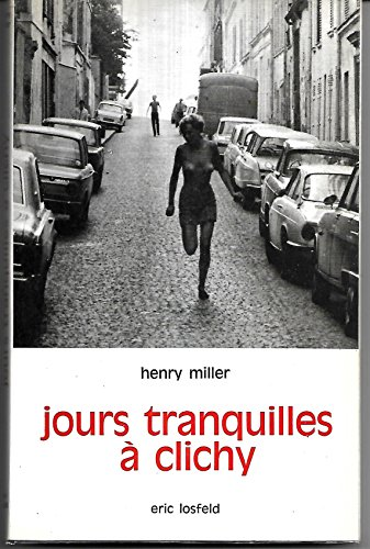 Henry Miller. Jours tranquilles à Clichy : EQuiet days in Clichye. Traduit de l'américain par Gérard Robitaille