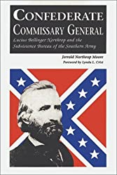 Confederate Commissary General: Lucius Bellinger Northrop and the Subsistence Bureau of the Southern Army by Jerrold Northrop Moore (1996-03-02)