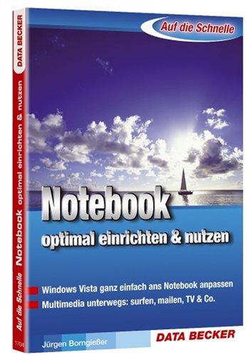 Auf die Schnelle. Notebook - optimal einrichten & nutzen: Windows Vista ganz einfach ans Notebook - Anpassen Laptop