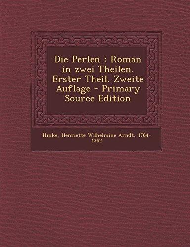 Die Perlen: Roman in Zwei Theilen. Erster Theil. Zweite Auflage - Primary Source Edition