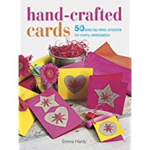 Hand-Crafted Cards: 50 step-by-step projects for every celebration by Emma Hardy (2014-02-13)
