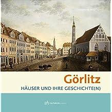 Görlitz: Häuser und ihre Geschichte(n)