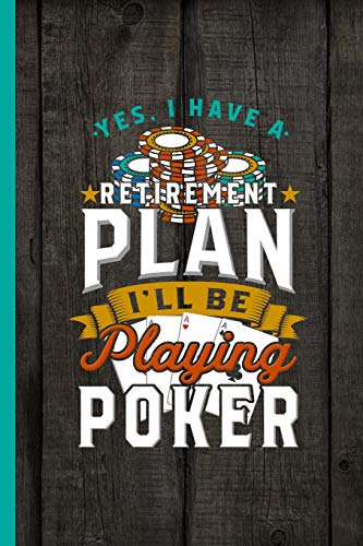Yes I Have A Retirement Plan I'll Be Playing Poker: Notebook & Journal Or Diary Gift For Gamblers, Wide Ruled Paper (120 Pages, 6x9