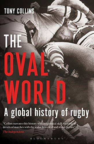 The Oval World: A Global History of Rugby di Tony Collins