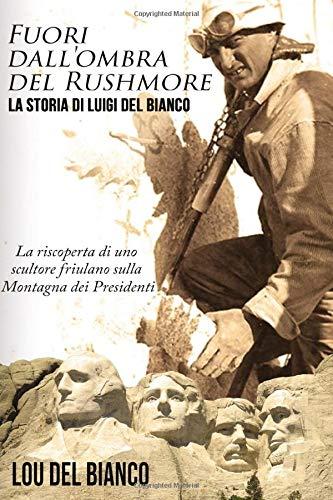 Fuori dall'ombra del Rushmore: La storia di Luigi Del Bianco