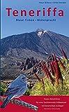 Teneriffa Blaue Finken - Blütenpracht: Natur-Reiseführer für eine faszinierende Vulkaninsel im Kanarischen Archipel - Horst Wilkens, Ulrike Strecker