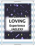 An Extreme LOVING Experience (AELEX)