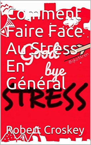 Comment Faire Face Au Stress En Général par Robert  Croskey