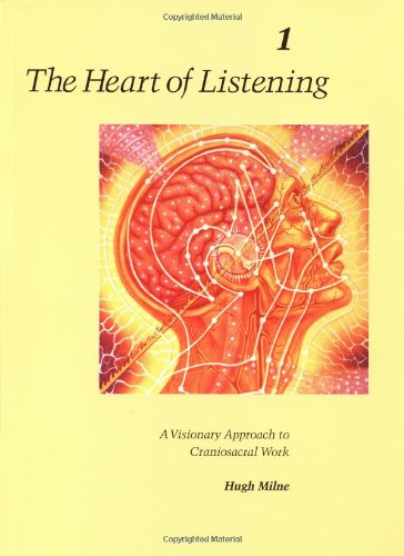 The Heart of Listening, Volume 1: A Visionary Approach to Craniosacral Work: Vol 1