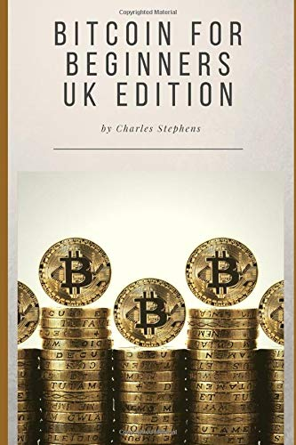 Bitcoin For Beginners - UK Edition: An Introduction To Buying, Selling and Investing In Bitcoin In The UK (Option Complete Guide Selling To)