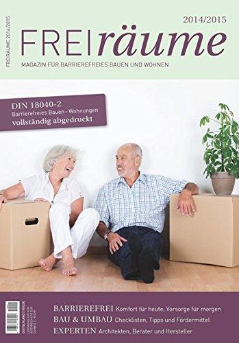FreiRäume 2014/2015: Magazin für barrierefreies und generationenübergreifendes Bauen und Wohnen - inkl. kompletter DIN 18040-2