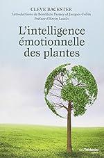L'intelligence emotionnelle des plantes - Les plantes sont-elles en résonance avec nos émotions ? de Cleve Backster