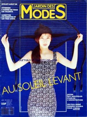 JARDIN DES MODES [No 131] du 01/07/1989 - AVIGNON L'ANNEE DE TOUS LES TALENTS - LUNETTES / LES INEDITES ET LES TRES CHICS - JAPON / 7 NOUVELLES STARS DE L'ARCHITECTURE - UN PULL SIGNE SHIGERU UCHIDA POUR MODES