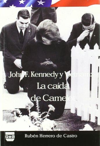 JOHN F. KENNEDY Y VIETNAM: La caida de Camelot por Rubén David Herrero de Castro