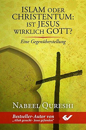 Islam oder Christentum: Ist Jesus wirklich Gott?: Eine Gegenüberstellung