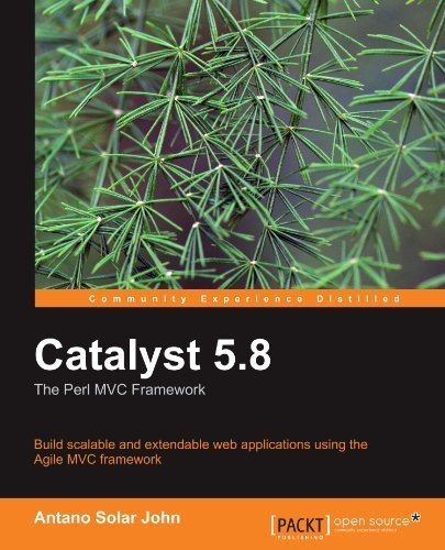 Catalyst 5.8: the Perl MVC Framework by Antano Solar John (2010-07-01)