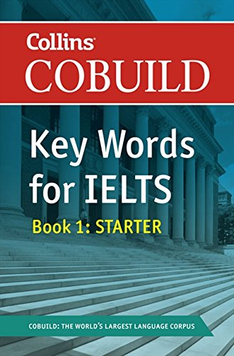 COBUILD Key Words for IELTS: Book 1 Starter: IELTS 4-5.5 (B1+) (Collins English for IELTS)