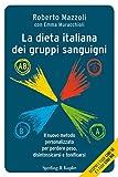 La dieta italiana dei gruppi sanguigni: Il nuovo metodo personalizzato per perdere peso, disintossicarsi e tonificarsi (I grilli)