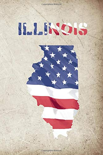 ILLINOIS: 6x9 lined journal : The Great State of Illinois USA