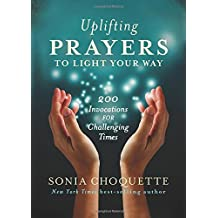 Uplifting Prayers to Light Your Way: 200 Invocations for Challenging Times by Sonia Choquette (2015-09-01)