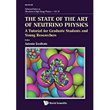 The State Of The Art Of Neutrino Physics: A Tutorial For Graduate Students And Young Researchers (Advanced Series on Directions in High Energy Physics)