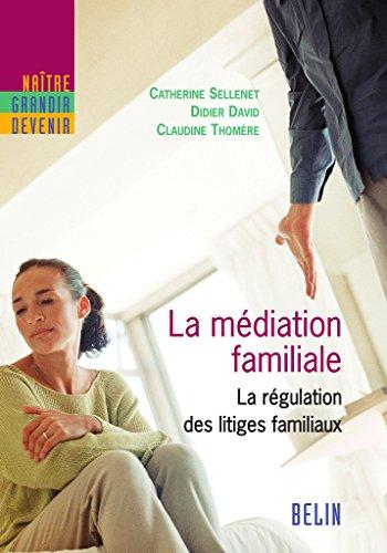 La médiation familiale. La régulation des litiges familiaux (Naître, grandir, devenir) par Catherine Sellenet