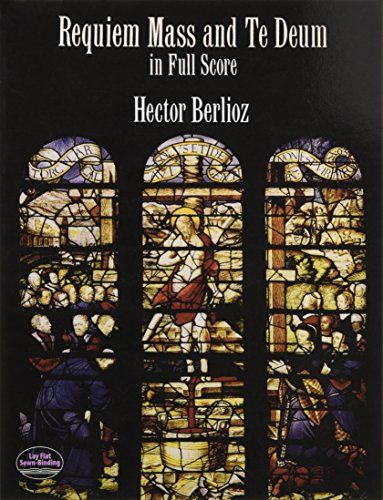 Requiem Mass and Te Deum in Full Score: From the Complete Works Edition par Hector Berlioz