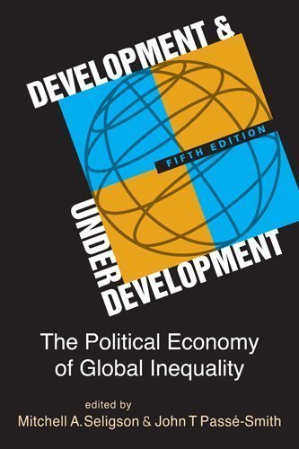 Development and Underdevelopment: The Political Economy of Global Inequality, 5th edition 5th edition by Mitchell A. Seligson, John T Pass-Smith (2013) Textbook Binding