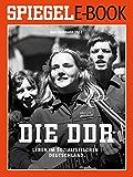 Die DDR - Leben im sozialistischen Deutschland: Ein SPIEGEL E-Book