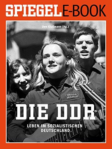 Die DDR - Leben im sozialistischen Deutschland: Ein SPIEGEL E-Book Geschichte