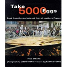 Take 5000 Eggs: Food from the Markets and Fairs of the South of France