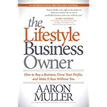The Lifestyle Business Owner: How to Buy a Business, Grow Your Profits, and Make It Run Without You (English Edition)