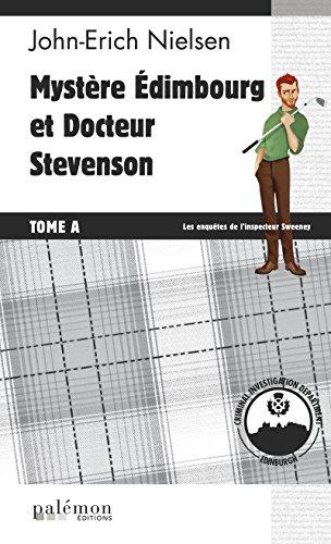 Mystère Edimbourg et Docteur Stevenson: Tome A (Les enquêtes de l'inspecteur Sweeney t. 13) (French Edition)