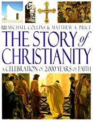 The Story of Christianity: A Celebration of 2,000 Years of Faith