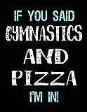If You Said Gymnastics And Pizza I'm In: Blank Sketch, Draw and Doodle Book - Dartan Creations, Tara Hayward
