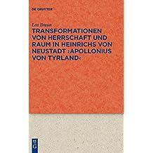 Transformationen von Herrschaft und Raum in Heinrichs von Neustadt ›Apollonius von Tyrland‹ (Quellen und Forschungen zur Literatur- und Kulturgeschichte, Band 95)