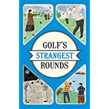 Golf's Strangest Rounds: Extraordinary but True Stories from Over a Century of Golf by Andrew Ward (2016-04-14)
