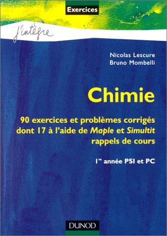 Chimie avec Maple et Simultit : 90 exercices et problèmes corrigés avec rappels de cours : première année PSI et PC