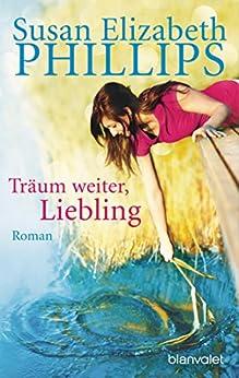 Träum weiter, Liebling: Roman (Die Chicago-Stars-Romane 4) von [Phillips, Susan Elizabeth]