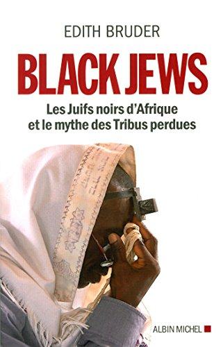 BLACK JEWS - Les juifs noirs d'Afrique et le mythe des tribus perdues par Edith Bruder