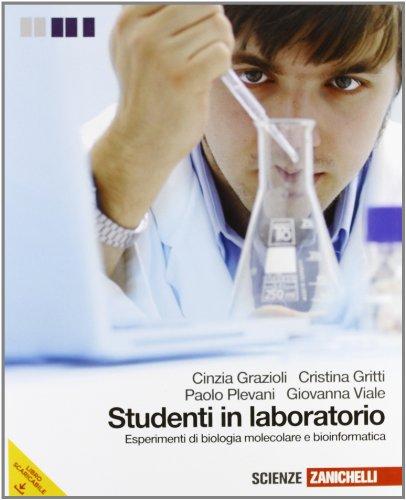 Studenti in laboratorio. Esperimenti di biologia molecolare e bioinformatica. Per le Scuole superiori. Con espansione online