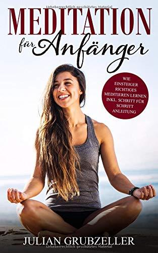Meditation für Anfänger: Wie Einsteiger richtiges Meditieren lernen inkl. Schritt für Schritt Anleitung