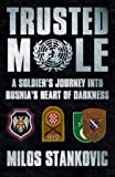 Cover of: Trusted Mole: A Soldier's Journey into Bosnia's Heart of Darkness | Milos Stankovic