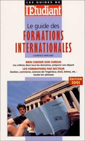 Le guide des formations internationales. Edition 2001