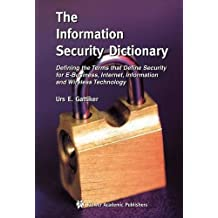 The Information Security Dictionary: Defining the Terms that Define Security for E-Business, Internet, Information and Wireless Technology (The ... Series in Engineering and Computer Science) by Urs E. Gattiker (2004-07-14)