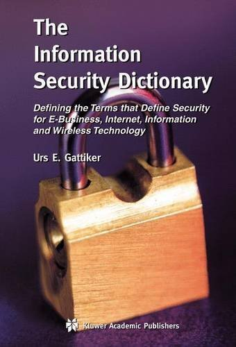 The Information Security Dictionary: Defining the Terms that Define Security for E-Business, Internet, Information and Wireless Technology (The ... Series in Engineering and Computer Science) by Urs E. Gattiker (2004-07-14) par Urs E. Gattiker
