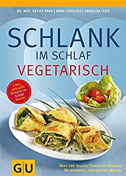 Schlank im Schlaf vegetarisch (GU Diät & Gesundheit) von [Pape, Detlef, Cavelius, Anna, Ilies, Angelika]